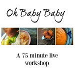 Oh Baby, Baby -- Starting Solids  ~ Saturday November 18th at 4:30pm