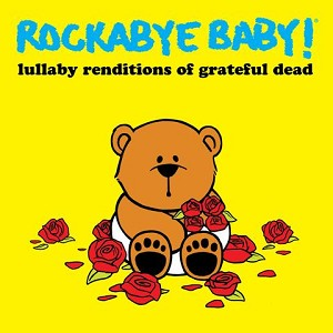 Rockabye Baby - Lullaby Renditions of The Grateful Dead
