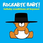 Rockabye Baby - Lullaby Renditions of Beyonce